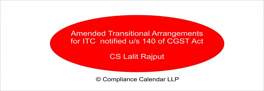 Amended Transitional Arrangements for ITC  notified u/s 140 of CGST Act By CS Lalit Rajput