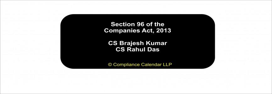 Section 96 of the Companies Act, 2013 By CS Brajesh Kumar and CS Rahul Das
