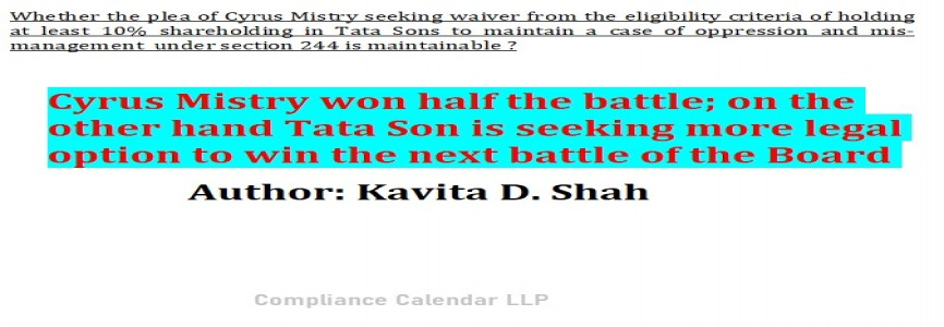 Cyrus Mistry won half the battle; on the other hand Tata Son is seeking more legal option to win the next battle of the Board Compilation by Kavita Dipesh Shah