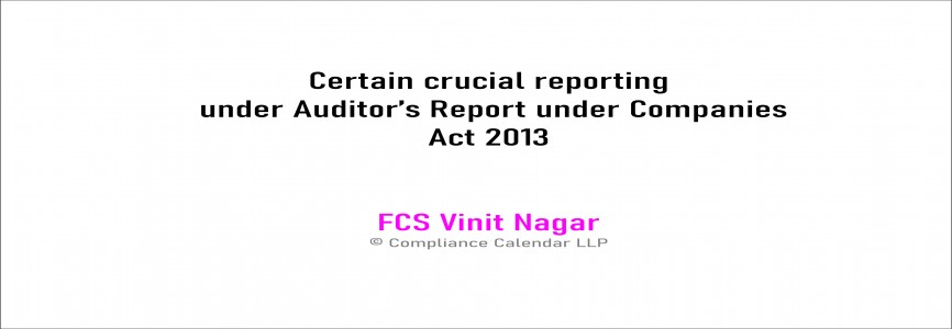 Certain crucial reporting  under Auditor's Report as per Companies Act 2013 By FCS Vinit Nagar