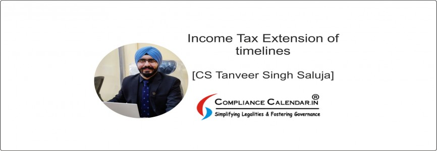 Income Tax Extension of Timelines [CS Tanveer Singh Saluja]