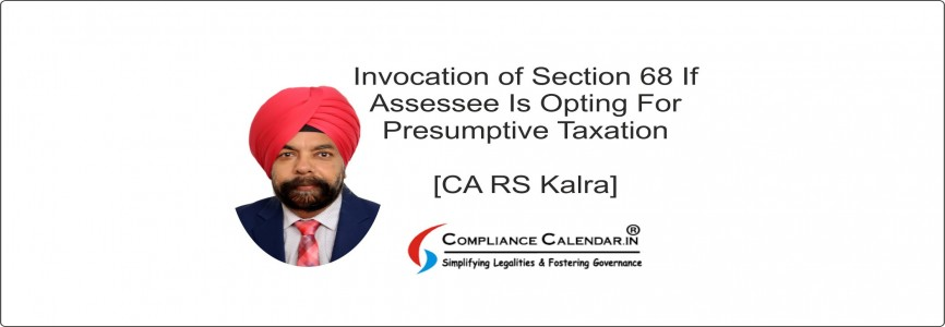 Invocation of Section 68 If Assessee Is Opting For Presumptive Taxation [CA RS Kalra]