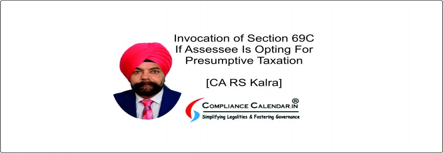 Invocation of Section 69C If Assessee Is Opting For Presumptive Taxation [CA RS Kalra]