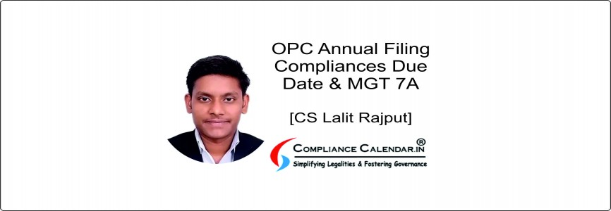 OPC Annual Filing Compliances Due Date and MGT 7A [CS Lalit Rajput]