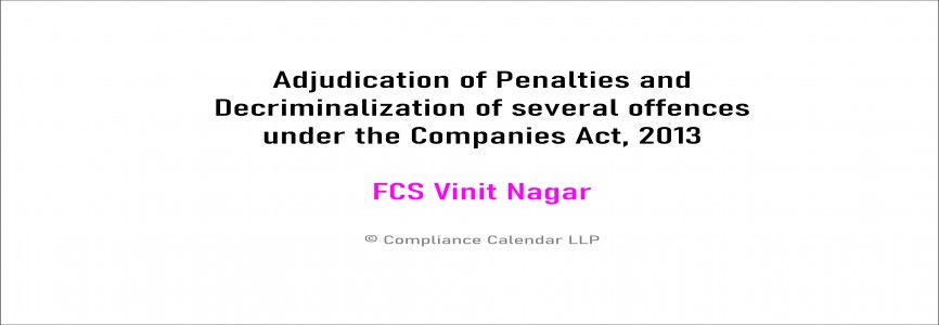 Adjudication of Penalties and Decriminalization of several offences under the Companies Act, 2013 By FCS Vinit Nagar