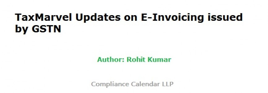 TaxMarvel Updates on E-Invoicing issued by GSTN by Rohit Kumar