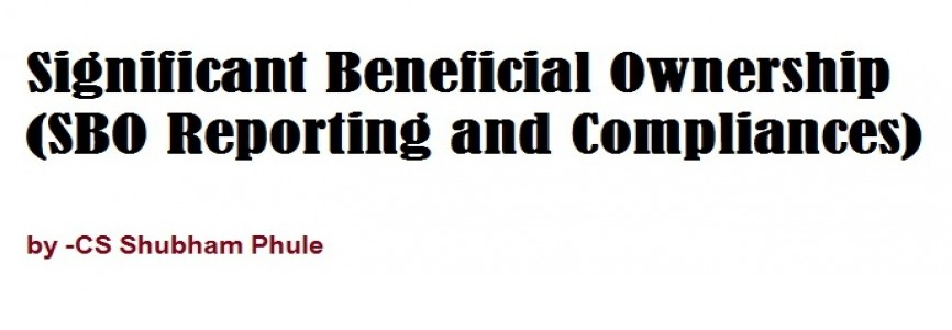 Significant Beneficial Ownership (SBO Reporting and Compliances) by -CS Shubham Phule