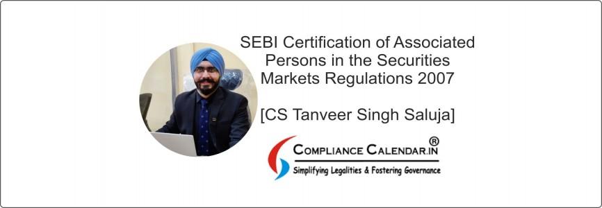 SEBI Certification of Associated Persons in the Securities Markets Regulations 2007 [CS Tanveer Singh Saluja]