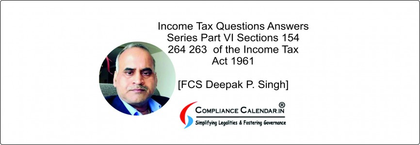Income Tax Questions Answers Series Part VI Sections 154 264 & 263  of the Income Tax Act 1961 [FCS Deepak P. Singh]