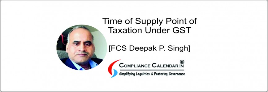 Time of Supply Point of Taxation Under GST [FCS Deepak P. Singh]