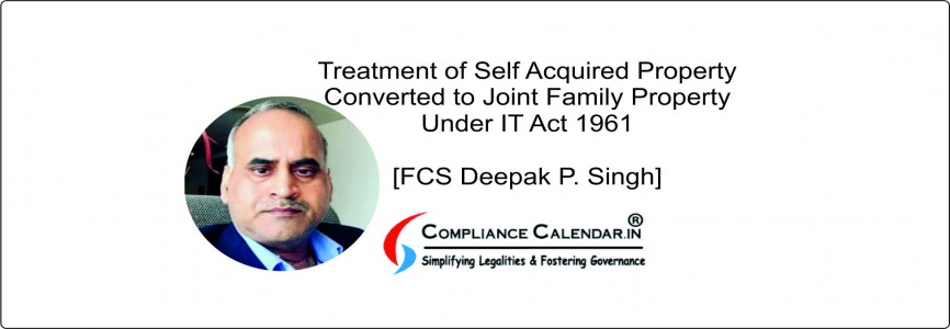 Treatment of Self Acquired Property Converted to Joint Family Property Under IT Act 1961 [FCS Deepak P. Singh]