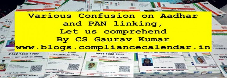 Various Confusion on Aadhar and PAN linking, Let us comprehend By CS Gaurav Kumar