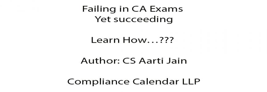 Failing in CA Exams yet succeeding: Learn How ? By CS Aarti Jain