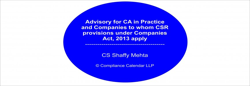 Advisory for CA in Practice and Companies to whom CSR provisions under Companies Act, 2013 apply By CS Shaffy Mehta