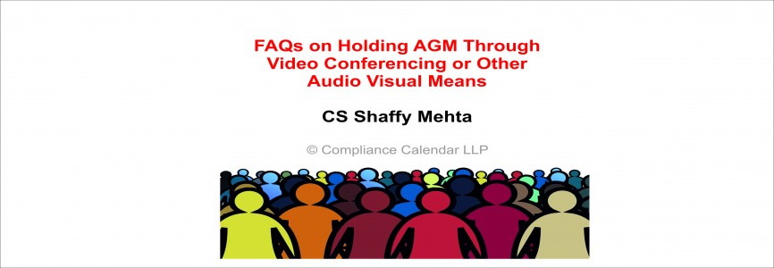 FAQs on Holding AGM Through Video Conferencing or Other Audio Visual Means By CS Shaffy Mehta