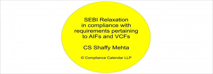 SEBI Relaxation in compliance with requirements pertaining to AIFs and VCFs By CS Shaffy Mehta