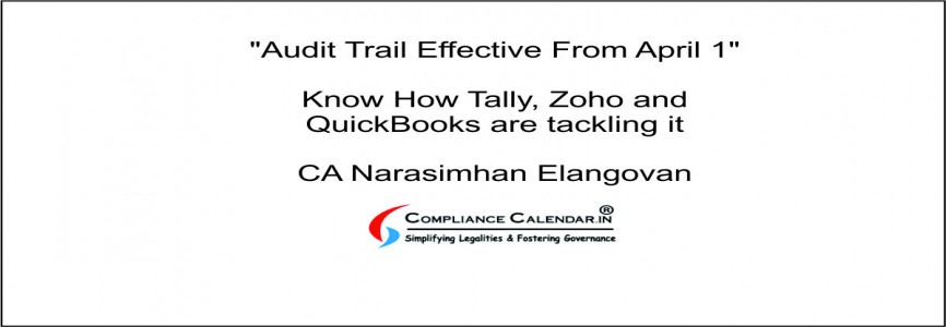 Audit Trail Effective From April 1, 2021 Know How Tally, Zoho and QuickBooks are tackling it By CA Narasimhan Elangovan