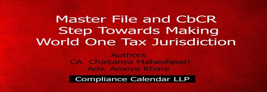 Master File and CbCR: Step Towards Making World One Tax Jurisdiction By CA. Chaitanya Maheshwari and Adv. Ameya Khare