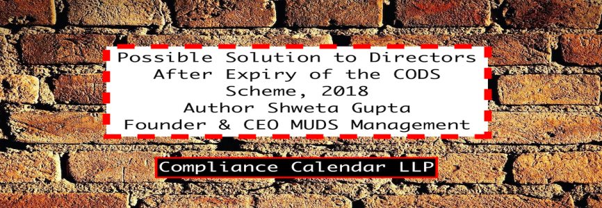 Possible Solution to Directors After Expiry of the CODS Scheme, 2018 By CS Shweta Gupta | Founder MUDS