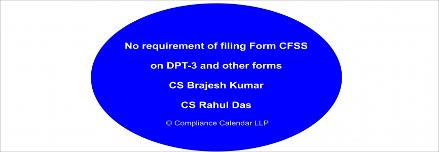 No requirement of filing Form CFSS on DPT-3 and other forms By CS Brajesh Kumar and CS Rahul Das