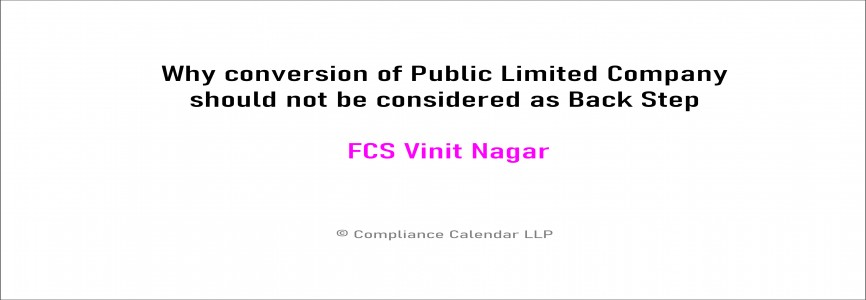Why conversion of Public Limited Company should not be considered as Back Step By FCS Vinit Nagar