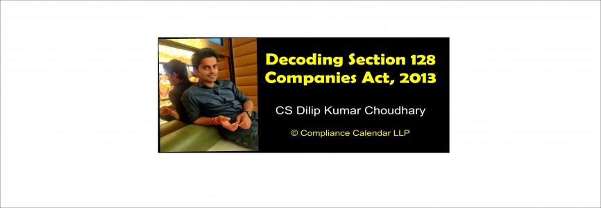 Decoding Section 128 of Companies Act, 2013 By CS Dilip Kumar Choudhary