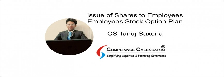 Issue of Shares to Employees - Employees Stock Option Plan (ESOP) By CS Tanuj Saxena
