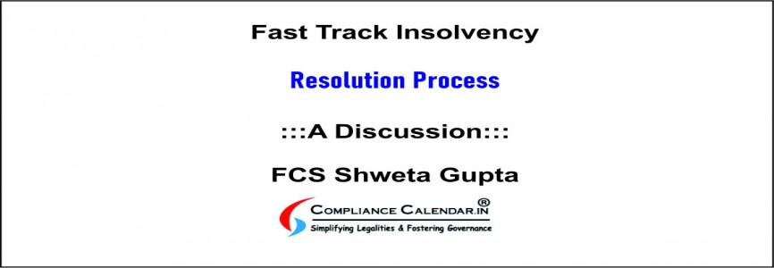 Fast Track Insolvency Resolution Process: A Discussion By FCS Shweta Gupta