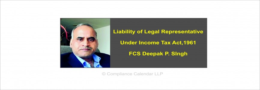 Liability of Legal Representative Under Income Tax Act,1961 By FCS Deepak P. Singh