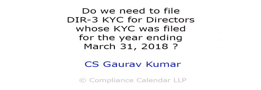 Do we need to file DIR-3 KYC for Directors whose KYC was filed for the year ending March 31, 2018 By CS Gaurav Kumar