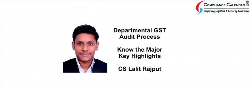 Departmental GST Audit Process: Know the Major Key Highlights By CS Lalit Rajput