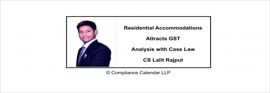 Residential Accommodations attracts GST: An Analysis with Case Law By CS Lalit Rajput
