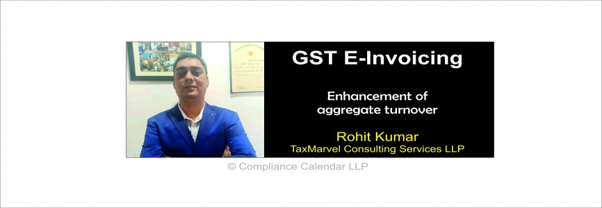 GST E-Invoicing – Enhancement of aggregate turnover By Rohit Kumar