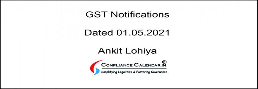 GST Notifications dated 01.05.2021 By Ankit Lohiya