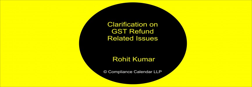 Clarification on GST Refund Related Issues By Rohit Kumar