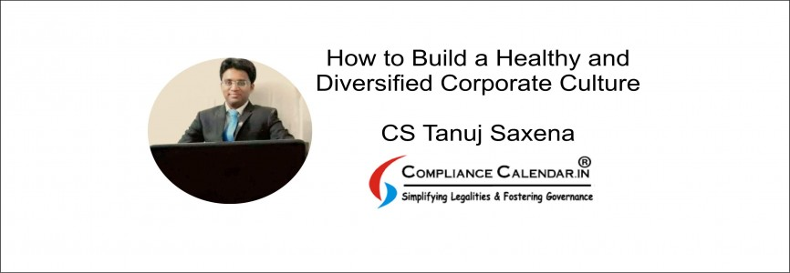 How to Build a Healthy and Diversified Corporate Culture By CS Tanuj Saxena
