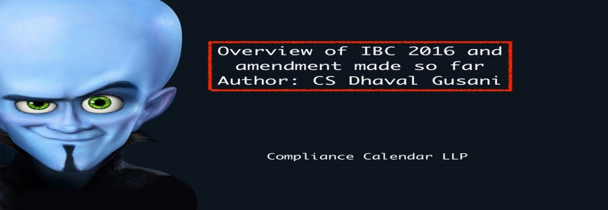 Overview of IBC 2016 and amendment made so far By CS Dhaval Gusani