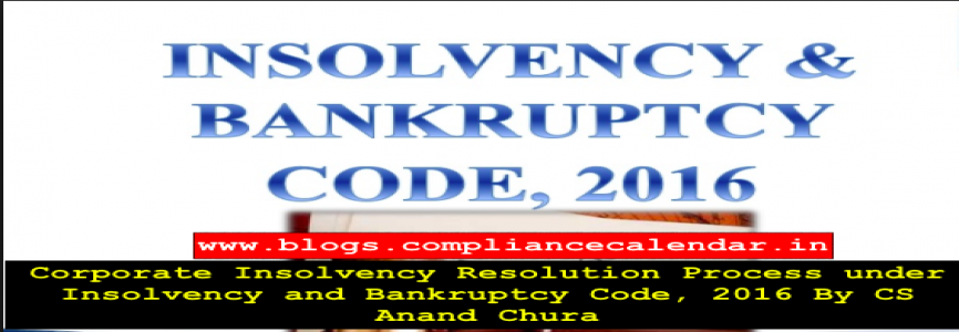 Corporate Insolvency Resolution Process under Insolvency and Bankruptcy Code, 2016 By CS Anand Chura