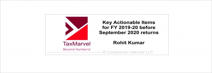 Key Actionable Items for FY 2019-20 before September 2020 returns By Rohit Kumar