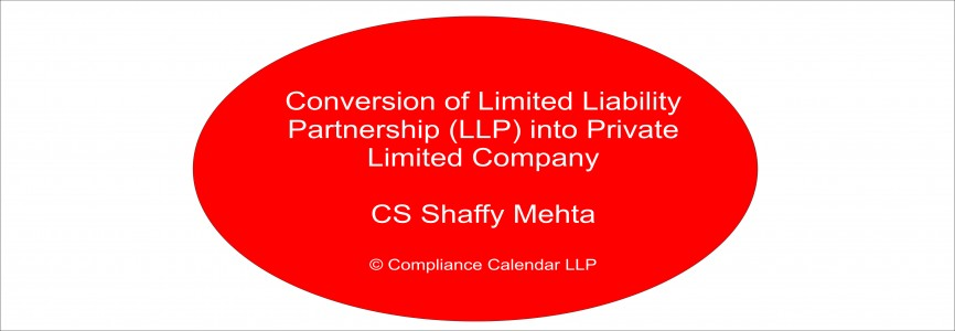 Conversion of Limited Liability Partnership (LLP) into Private Limited Company By CS Shaffy Mehta