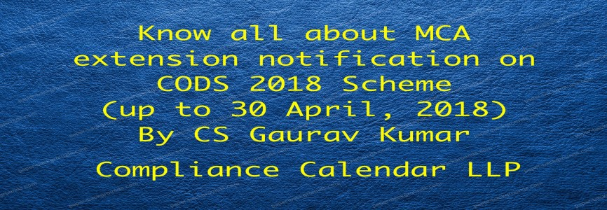 Know all about MCA extension notification on CODS 2018 Scheme (up to 30 April, 2018) By CS Gaurav Kumar