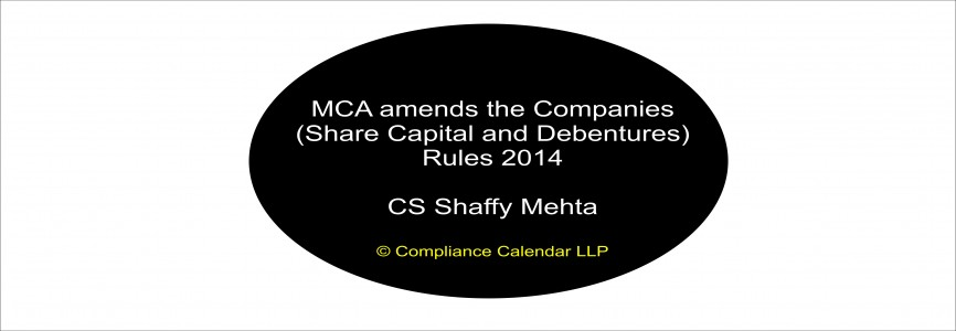 MCA amends the Companies (Share Capital and Debentures) Rules 2014 By CS Shaffy Mehta