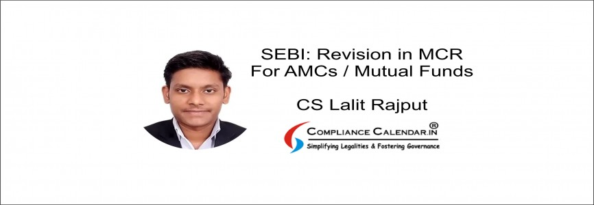 SEBI: Revision in MCR for AMCs / Mutual Funds By CS Lalit Rajput