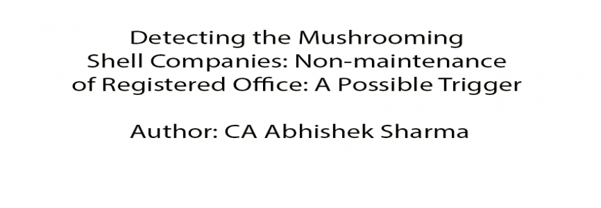 Detecting the Mushrooming Shell Companies: Non-maintenance of Registered Office, A Possible Trigger By CA Abhishek Sharma