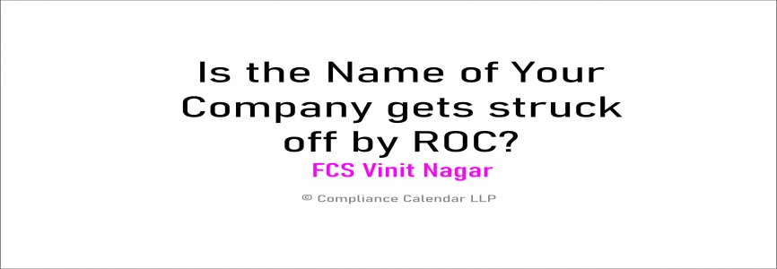 Is the Name of Your Company gets struck off by ROC? Now, 10 Reason's for opting for its Restoration By CS Vinit Nagar