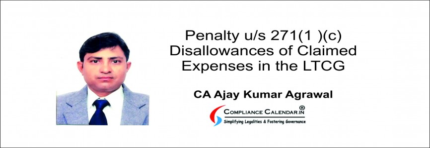 Penalty u/s 271(1 )(c) - Disallowances of Claimed Expenses in the LTCG By CA Ajay Kumar Agrawal