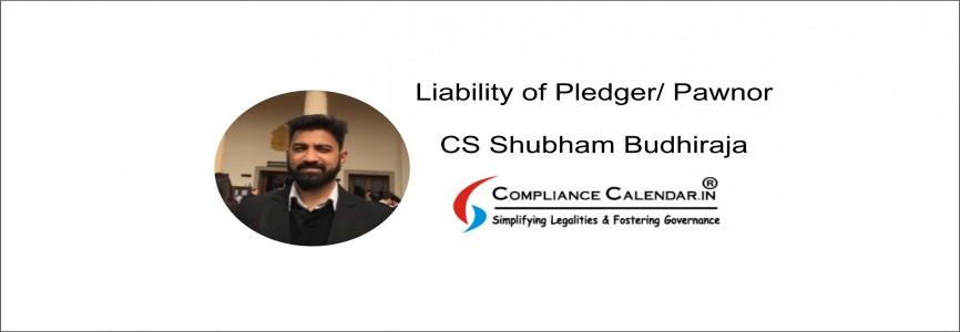 Liability of Pledger/ Pawnor By CS Shubham Budhiraja