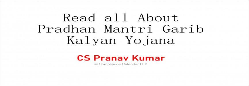 Read all About Pradhan Mantri Garib Kalyan Yojana By CS Pranav Kumar