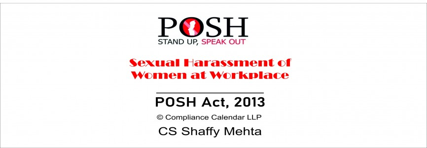 Sexual Harassment of Women at Workplace- POSH Act, 2013 By CS Shaffy Mehta