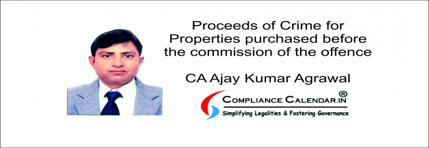 Proceeds of Crime for Properties purchased before the commission of the offence By CA Ajay Kumar Agrawal